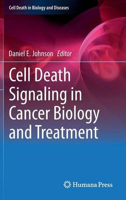 Cell Death Signaling in Cancer Biology and Treatment by Daniel Johnson