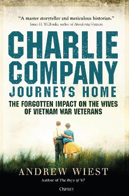 Charlie Company Journeys Home: The Forgotten Impact on the Wives of Vietnam Veterans by Andrew Wiest