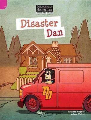 Discovering Science (Earth and Space Upper Primary): Disaster Dan (Reading Level 30/F&P Level U) by Michael & Nickel, Adam Wagner