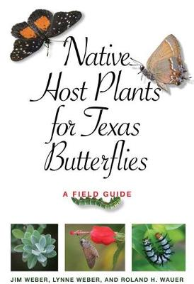 Native Host Plants for Texas Butterflies: A Field Guide by Jim Weber
