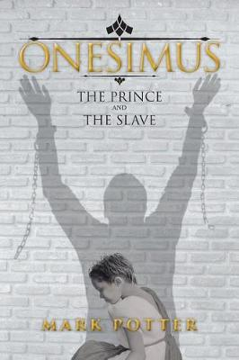 Onesimus, The Prince And The Slave by Mark Potter