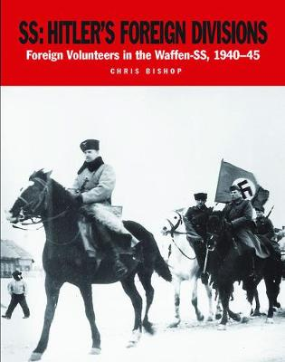 Ss: Hitler's Foreign Divisions by Chris Bishop