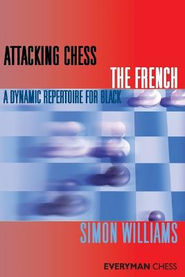Attacking Chess: The French by Simon Williams