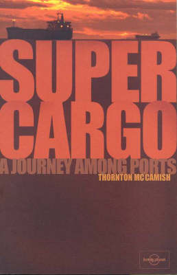 Supercargo: A Journey Among Ports by Thornton McCamish