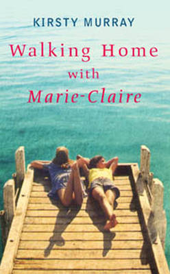 Walking Home with Marie-Claire by Kirsty Murray