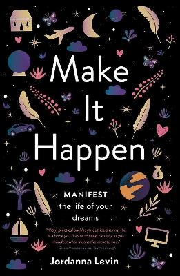 Make It Happen: Manifest the Life of Your Dreams by Jordanna Levin