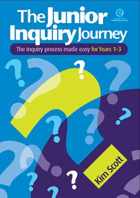 The Junior Inquiry Journey Yrs 1-3 by Kim Scott