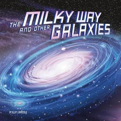 The Milky Way and Other Galaxies by Ellen Labrecque