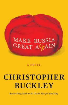 Make Russia Great Again: A Novel by Christopher Buckley