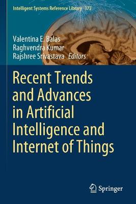 Recent Trends and Advances in Artificial Intelligence and Internet of Things by Valentina E. Balas
