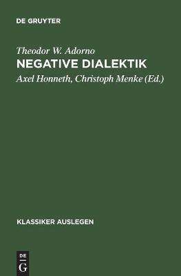 Theodor W. Adorno: Negative Dialektik by Axel Honneth