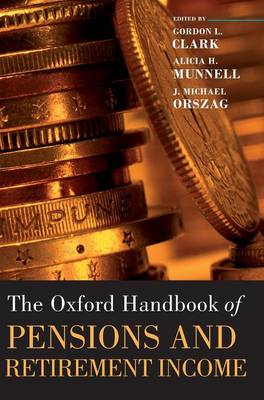 Oxford Handbook of Pensions and Retirement Income by Gordon L. Clark