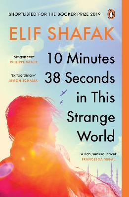 10 Minutes 38 Seconds in this Strange World: SHORTLISTED FOR THE BOOKER PRIZE 2019 by Elif Shafak
