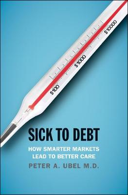 Sick to Debt: How Smarter Markets Lead to Better Care book