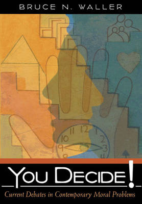 You Decide! Current Debates in Contemporary Moral Problems book
