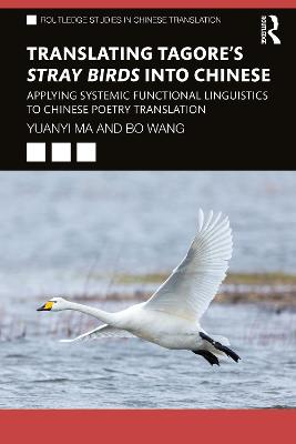 Translating Tagore's Stray Birds into Chinese: Applying Systemic Functional Linguistics to Chinese Poetry Translation book