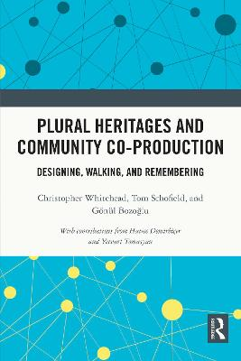 Plural Heritages and Community Co-production: Designing, Walking, and Remembering by Christopher Whitehead