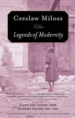 Legends of Modernity by Czeslaw Milosz