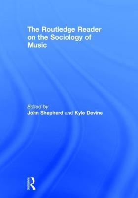 Routledge Reader on the Sociology of Music by Shepherd, John