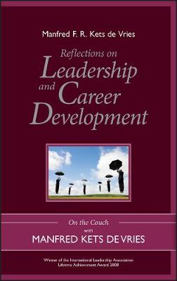 Reflections on Leadership and Career Development by Manfred F. R. Kets de Vries