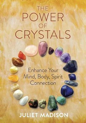 The Power of Crystals: Enhance Your Mind, Body, Spirit Connection book