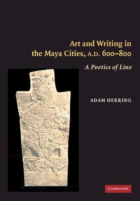 Art and Writing in the Maya Cities, AD 600-800 book