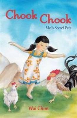 Chook Chook: Mei's Secret Pets by Wai Chim