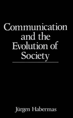 Communication and the Evolution of Society by Jurgen Habermas