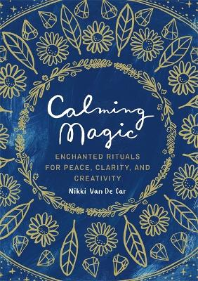 Calming Magic: Enchanted Rituals for Peace, Clarity, and Creativity book
