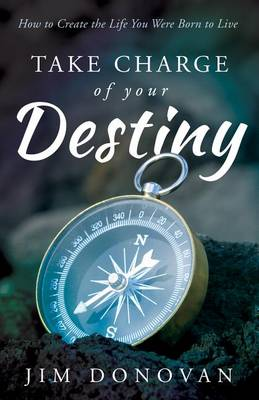 Take Charge of Your Destiny by Jim Donovan