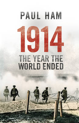 1914 The Year The World Ended by Paul Ham