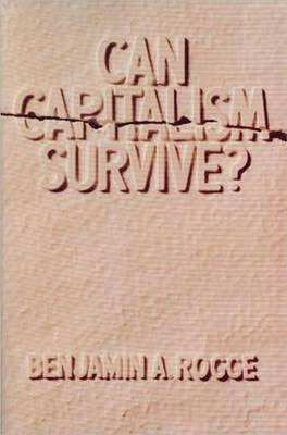Can Capitalism Survive? by Benjamin A. Rogge
