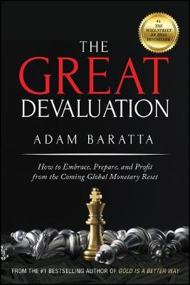 The Great Devaluation: How to Embrace, Prepare, and Profit from the Coming Global Monetary Reset by Adam Baratta