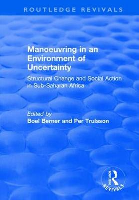 Manoeuvring in an Environment of Uncertainty: Structural Change and Social Action in Sub-Saharan Africa by Boel Berner