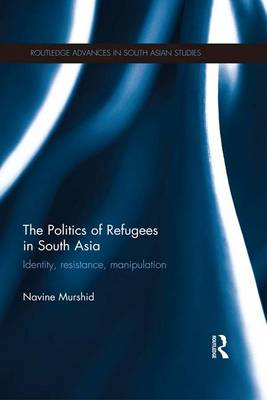 The Politics of Refugees in South Asia by Navine Murshid