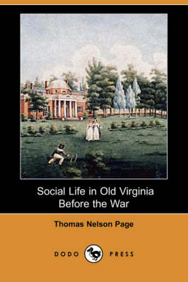 Social Life in Old Virginia Before the War (Dodo Press) by Thomas Nelson Page