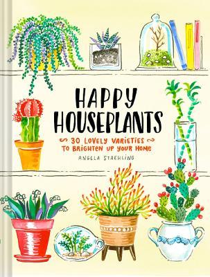 Happy Houseplants by Angela Staehling