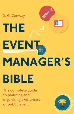 The Event Manager's Bible 3rd Edition: The Complete Guide to Planning and Organising a Voluntary or Public Event by D. G. Conway