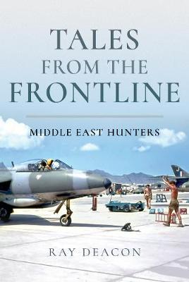 Tales from the Frontline - Middle East Hunters by Ray Deacon