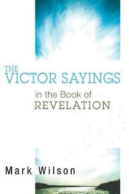 The Victor Sayings in the Book of Revelation by Dr Mark Wilson