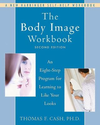 The Body Image Workbook by Dr. Thomas F. Cash
