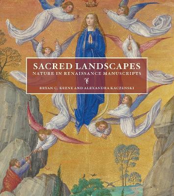 Sacred Landscapes - Nature in Renaissance Manuscripts by Bryan C. Keene