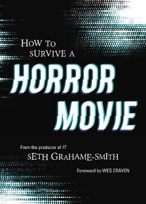 How to Survive A Horror Movie: All the Skills to Dodge the Kills by Seth Graham-Smith
