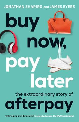 Buy Now, Pay Later: The extraordinary story of Afterpay book