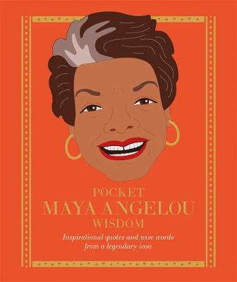 Pocket Maya Angelou Wisdom: Inspirational Quotes and Wise Words From a Legendary Icon by Hardie Grant Books