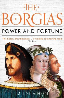 The Borgias: Power and Fortune by Paul Strathern