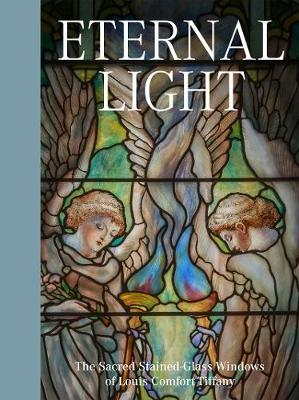 Eternal Light: The Sacred Stained-Glass Windows of Louis Comfort Tiffany book
