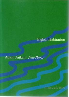 Eighth Habitation by Adam Aitken