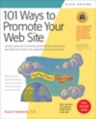 101 Ways to Promote Your Web Site: Filled with Proven Internet Marketing Tips, Tools, Techniques, and Resources to Increase Your Web Site Traffic by Simon Sweeney