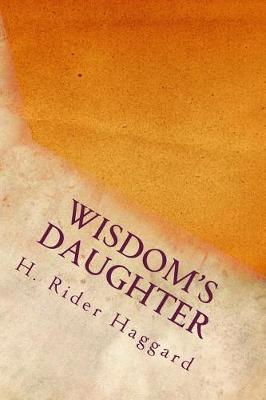 Wisdom's Daughter by H. Rider Haggard